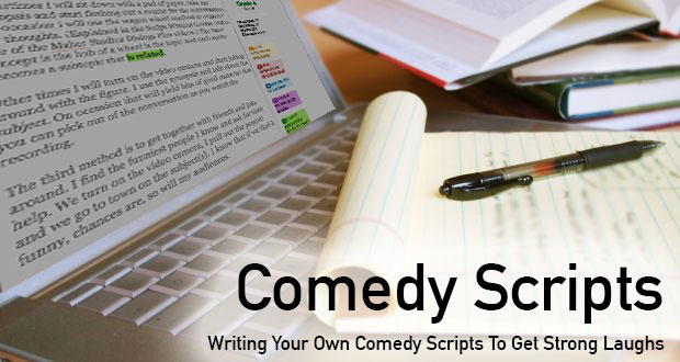 Comedy Scripts – Writing Your Own Comedy Scripts To Get Strong Laughs